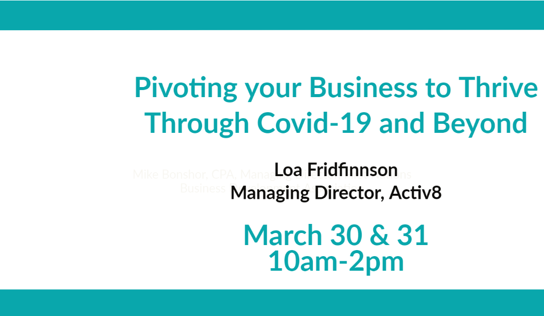 Pivoting Your Business To Thrive Through Covid-19 And Beyond